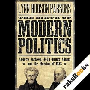 The Birth of Modern Politics Audiobook By Lynn Hudson Parson cover art