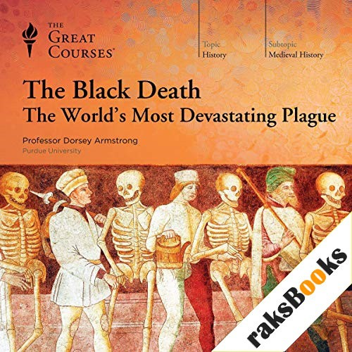 The Black Death: The World's Most Devastating Plague Audiobook By Dorsey Armstrong, The Great Courses cover art