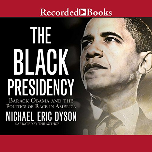 The Black Presidency Audiobook By Michael Eric Dyson cover art