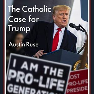 The Catholic Case for Trump Audiobook By Austin Ruse cover art