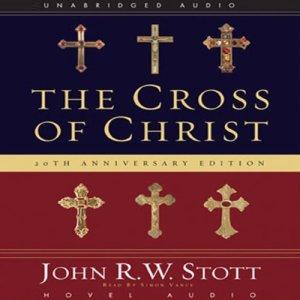 The Cross of Christ Audiobook By John R. W. Stott cover art