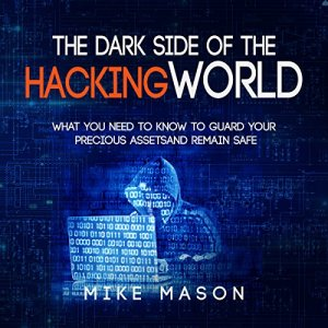 The Dark Side of the Hacking World Audiobook By Mike Mason cover art
