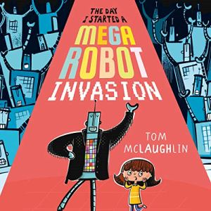 The Day I Started a Mega Robot Invasion Audiobook By Tom McLaughlin cover art