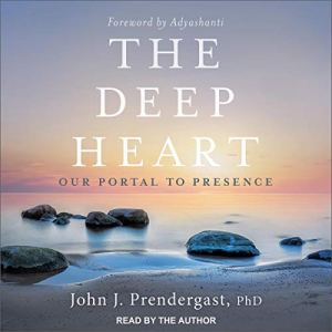 The Deep Heart Audiobook By John J. Prendergast PhD, Adyashanti - foreword cover art