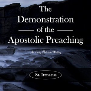 The Demonstration of the Apostolic Preaching Audiobook By St. Irenaeus cover art