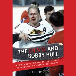 The Devil and Bobby Hull: How Hockey's Original Million-Dollar Man Became the Game's Lost Legend Audiobook By Gare Joyce cover art