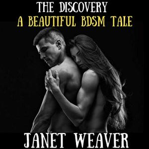 The Discovery: A Beautiful BDSM Tale Audiobook By Janet Weaver cover art