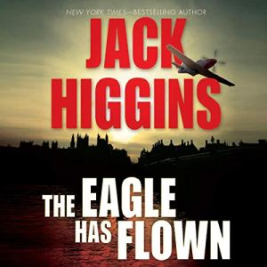 The Eagle Has Flown Audiobook By Jack Higgins cover art