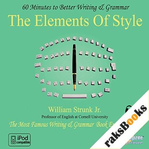The Elements of Style: 60 Minutes to Better Writing & Grammar Audiobook By Professor William Strunk Jr. cover art