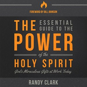 The Essential Guide to the Power of the Holy Spirit Audiobook By Randy Clark cover art