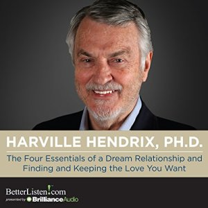 The Four Essentials of a Dream Relationship and Finding and Keeping the Love You Want Audiobook By Harville Hendrix Ph.D. cover art