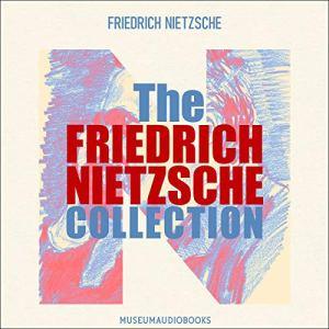 The Friedrich Nietzsche Collection Audiobook By Friedrich Nietzsche cover art