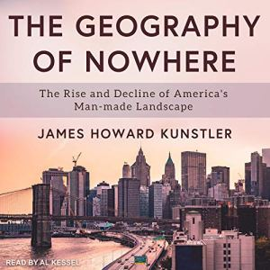 The Geography of Nowhere Audiobook By James Howard Kunstler cover art