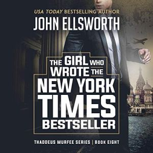 The Girl Who Wrote the New York Times Bestseller: A Legal Thriller Audiobook By John Ellsworth cover art