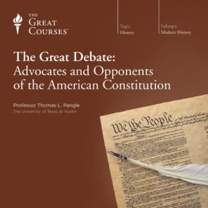The Great Debate: Advocates and Opponents of the American Constitution Audiobook By Thomas L. Pangle, The Great Courses cover art