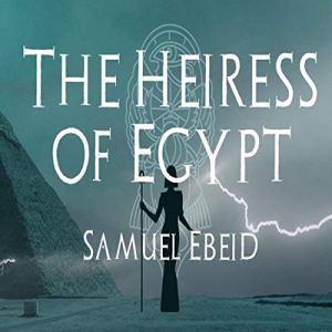 The Heiress of Egypt Audiobook By Samuel Ebeid cover art