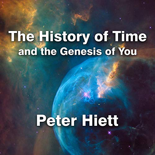 The History of Time and the Genesis of You Audiobook By Peter Hiett cover art