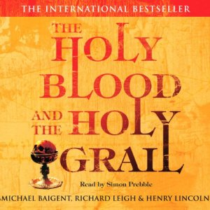 The Holy Blood and The Holy Grail Audiobook By Michael Baigent, Richard Leigh, Henry Lincoln cover art