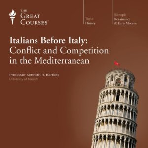 The Italians before Italy: Conflict and Competition in the Mediterranean Audiobook By Kenneth R. Bartlett, The Great Courses cover art