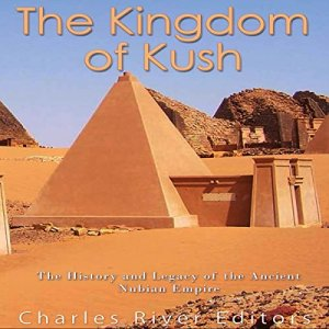 The Kingdom of Kush Audiobook By Charles River Editors cover art