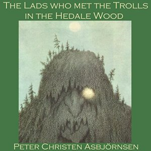 The Lads Who Met the Trolls in the Hedale Wood Audiobook By Peter Christen Asbjörnsen cover art
