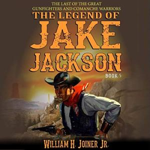 The Legend of Jake Jackson: The Last of the Great Gunfighters Audiobook By William H. Joiner Jr. cover art