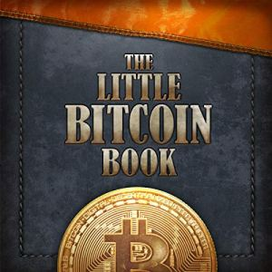 The Little Bitcoin Book Audiobook By Bitcoin Collective, Timi Ajiboye, Luis Buenaventura, Lily Liu, Alexander Lloyd, Alejandro Machado, Jimmy Song, Alena Vranova, Alex Gladstein cover art