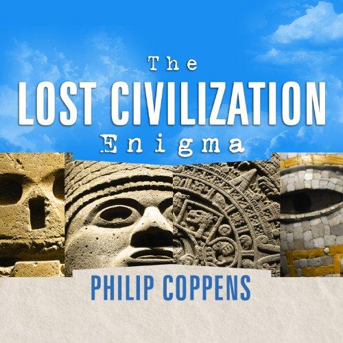 The Lost Civilization Enigma Audiobook By Philip Coppens cover art