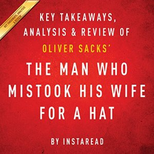 The Man Who Mistook His Wife for a Hat and Other Clinical Tales, by Oliver Sacks: Key Takeaways, Analysis, & Review Audiobook By Instaread cover art
