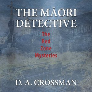 The Maori Detective: The Red Zone Mysteries Audiobook By D. A. Crossman cover art