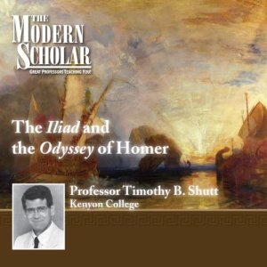 The Modern Scholar: The Iliad and The Odyssey of Homer Audiobook By Professor Timothy B. Shutt cover art