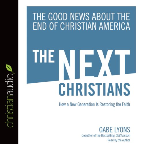 The Next Christians Audiobook By Gabe Lyons cover art