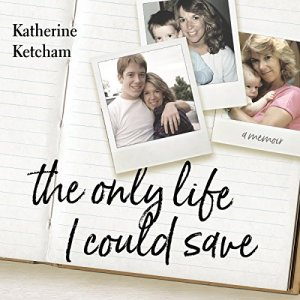 The Only Life I Could Save Audiobook By Katherine Ketcham cover art