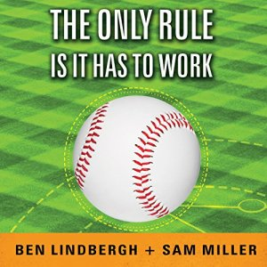 The Only Rule Is It Has to Work Audiobook By Ben Lindbergh, Sam Miller cover art
