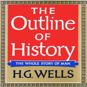The Outline of History Audiobook By H. G. Wells cover art