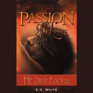 The Passion of Love Audiobook By Ellen G. White cover art