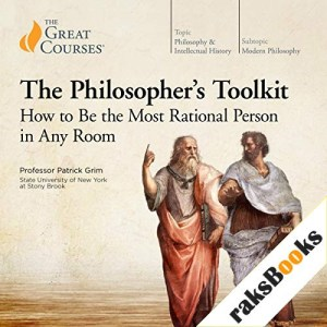 The Philosopher's Toolkit: How to Be the Most Rational Person in Any Room Audiobook By Patrick Grim, The Great Courses cover art