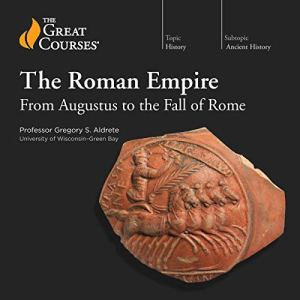 The Roman Empire: From Augustus to the Fall of Rome Audiobook By Gregory S. Aldrete, The Great Courses cover art