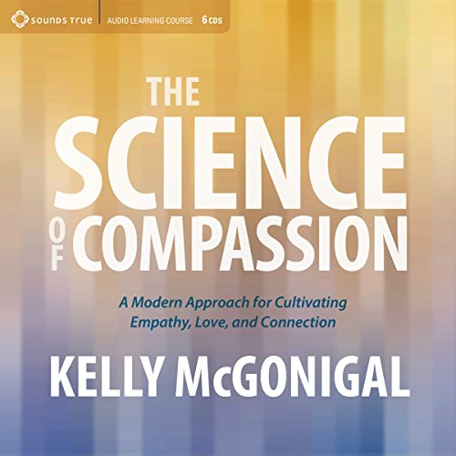 The Science of Compassion Audiobook By Kelly McGonigal Ph.D. cover art