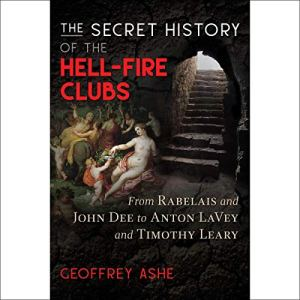 The Secret History of the Hell-Fire Clubs Audiobook By Geoffrey Ashe cover art