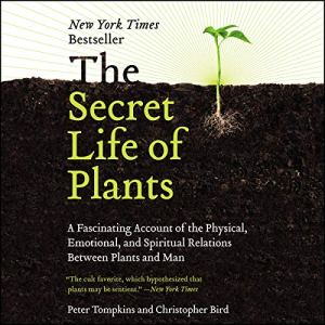 The Secret Life of Plants Audiobook By Peter Tompkins, Christopher Bird cover art