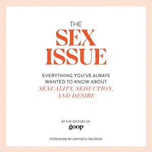 The Sex Issue: Everything You've Always Wanted to Know About Sexuality, Seduction, and Desire Audiobook By The Editors of GOOP, Gwyneth Paltrow cover art