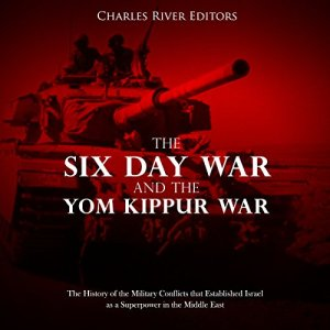 The Six Day War and the Yom Kippur War: The History of the Military Conflicts that Established Israel as a Superpower in the Middle East Audiobook By Charles River Editors cover art