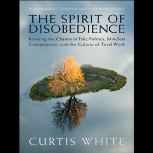 The Spirit of Disobedience Audiobook By Curtis White cover art