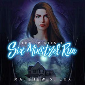 The Spirits of Six Minstrel Run Audiobook By Matthew S. Cox cover art