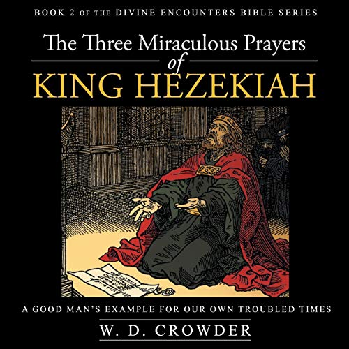 The Three Miraculous Prayers of King Hezekiah Audiobook By W. D. Crowder cover art