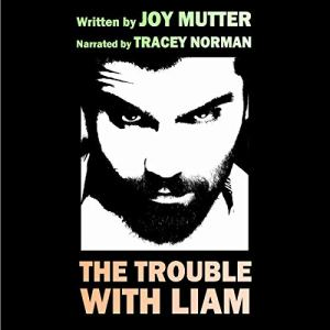 The Trouble with Liam Audiobook By Joy Mutter cover art