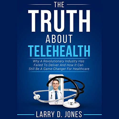 The Truth About Telehealth Audiobook By Larry D. Jones cover art