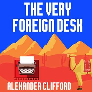 The Very Foreign Desk Audiobook By Alexander Clifford cover art