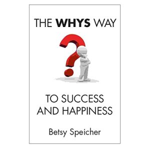 The Whys Way to Success and Happiness Audiobook By Betsy Speicher cover art